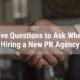 Five questions to ask when hiring a new PR agency